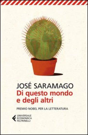 Di questo mondo e degli altri - José Saramago  