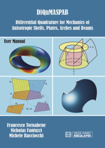 DiQuMaSPAB. Differential quadrature for mechanics of anisotropic shells, plates, arches and beams - Francesco Tornabene |