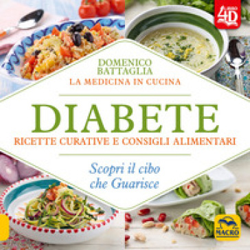 Diabete. Ricette curative e consigli alimentari. Scopri il cibo che guarisce. Con Contenuto digitale per download e accesso on line - Domenico Battaglia | Ericsfund.org