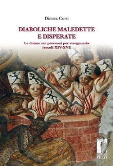 Diaboliche, maledette e disperate le donne nei processi per stregoneria (secoli XIV-XVI) - Dinora Corsi | Jonathanterrington.com