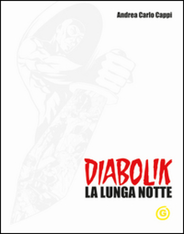Diabolik. La lunga notte. White edition - Andrea Carlo Cappi | Ericsfund.org