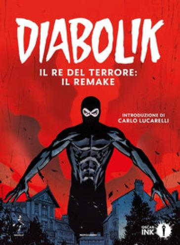Diabolik. Il re del terrore: il remake - Angela Giussani  