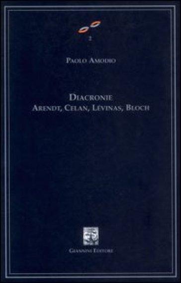 Diacronie. Arendt, Celan, Lévinas, Bloch - Paolo Amodio |
