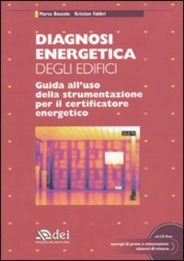 Diagnosi energetica degli edifici. Guida all'uso della strumentazione per il certificatore energetico. Con CD-ROM - Marco Boscolo | Thecosgala.com