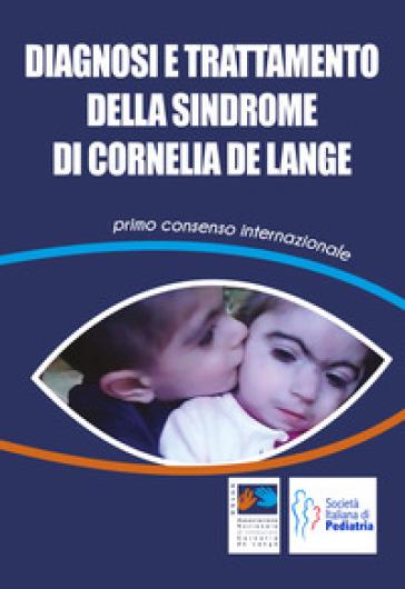 Diagnosi e trattamento della Sindrome di Cornelia De Lange. Primo consenso internazionale - Associazione Nazionale di Volontariato Cornelia De Lange Onlus | Rochesterscifianimecon.com