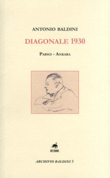Diagonale 1930. Parigi-Ankara - Antonio Baldini |