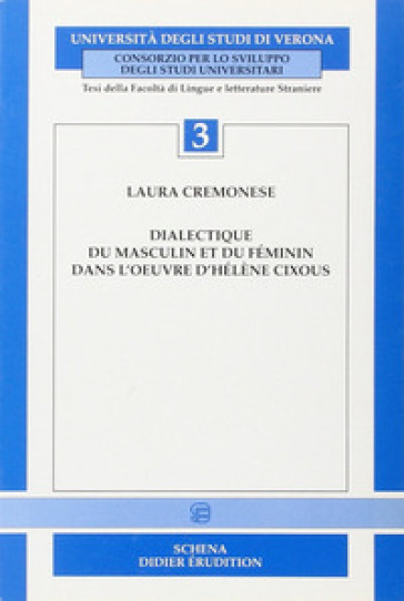 Dialectique du masculin et du féminin dans l'oeuvre d'Hélène Cixous - Laura Cremonese |