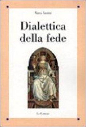 Dialettica della fede - Marco Vannini |