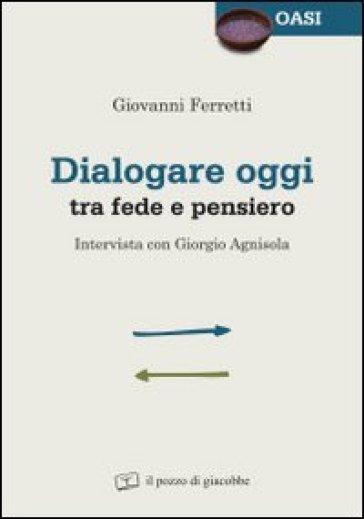 Dialogare oggi tra fede e pensiero. Intervista con Giorgio Agnisola - Giorgio Agnisola |