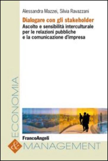 Dialogare con gli stakeholder. Ascolto e sensibilità interculturale per le relazioni pubbliche e la comunicazione d'impresa - Alessandra Mazzei pdf epub