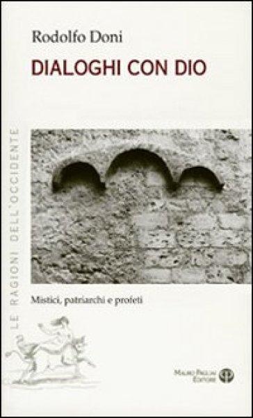 Dialoghi con Dio. Mistici, patriarchi e profeti - Rodolfo Doni  
