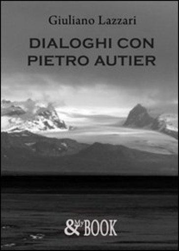 Dialoghi con Pietro Autier - Giuliano Lazzari |