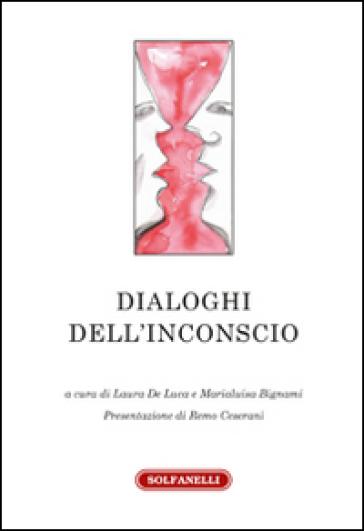 Dialoghi dell'inconscio - Lorella De Luca |