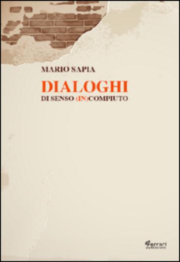 Dialoghi di senso (in)compiuto - Mario Sapia  