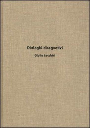 Dialoghi disegnativi - Giulio Lacchini | Jonathanterrington.com