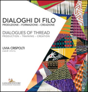Dialoghi di filo. Produzione formazione creazione-Dialogues of thread. production training creation. Ediz. a colori - L. Crispolti | Ericsfund.org