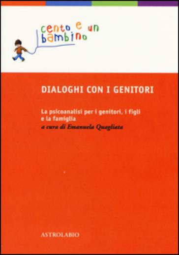 Dialoghi con i genitori. La psicoanalisi per i genitori, i figli e la famiglia - E. Quagliata | Rochesterscifianimecon.com