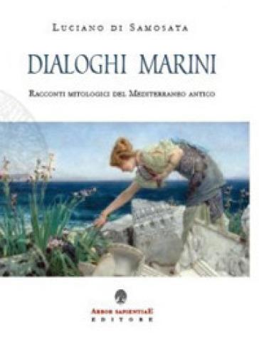 Dialoghi marini. Racconti mitologici del Mediterraneo antico - Luciano di Samosata |