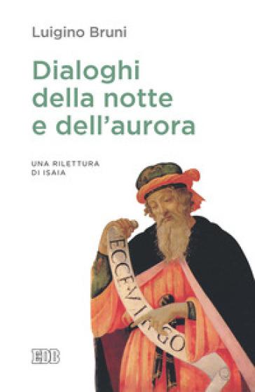 Dialoghi della notte e dell'aurora. Un rilettura di Isaia - Luigino Bruni |
