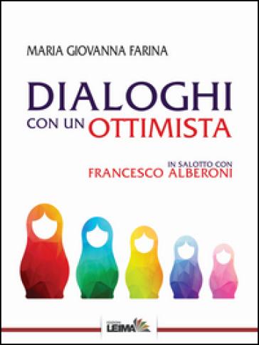 Dialoghi con un ottimista. In salotto con Francesco Alberoni - Maria Giovanna Farina |