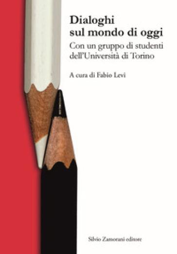 Dialoghi sul mondo di oggi. Con un gruppo di studenti dell'Università di Torino - F. Levi |