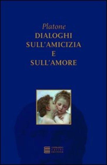 Dialoghi sull'amicizia e sull'amore - Platone |