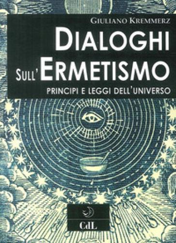 Dialoghi sull'ermetismo. Principi e leggi dell'universo