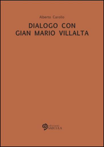 Dialogo con Gian Mario Villalta - Alberto Carollo |