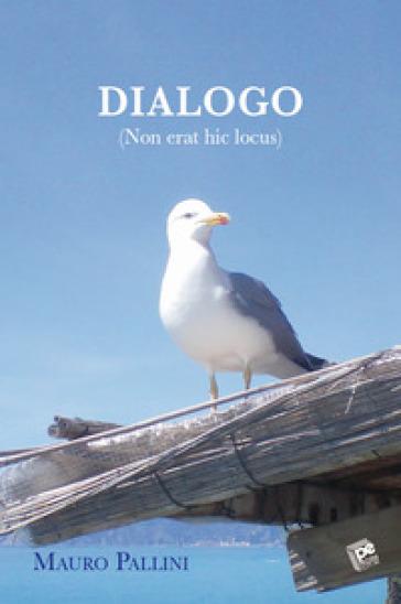 Dialogo (Non erat hic locus) - Mauro Pallini | Jonathanterrington.com