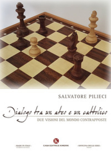 Dialogo tra un ateo e un cattolico. Due visioni del mondo contrapposte - Salvatore Pilieci |