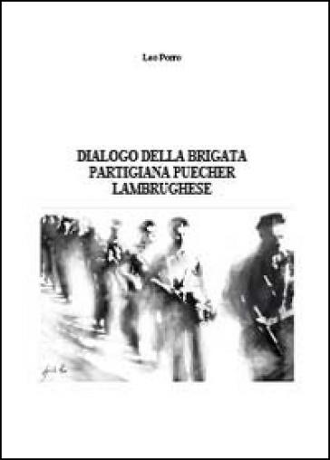 Dialogo della brigata partigiana Puecher lambrughese - Leo Porro |
