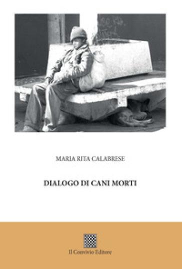 Dialogo di cani morti - Maria Rita Calabrese  