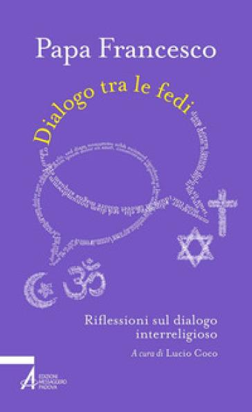 Dialogo tra le fedi. Riflessioni sul dialogo interreligioso - Papa Francesco (Jorge Mario Bergoglio)   Jonathanterrington.com
