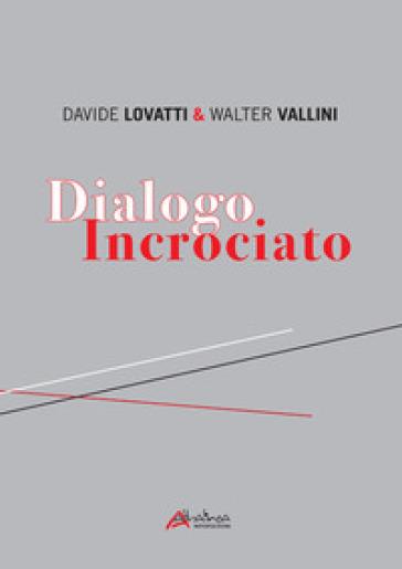 Dialogo incrociato. Ediz. illustrata - Davide Lovatti | Rochesterscifianimecon.com