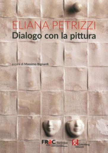 Dialogo con la pittura. Ediz. illustrata - Eliana Petrizzi |