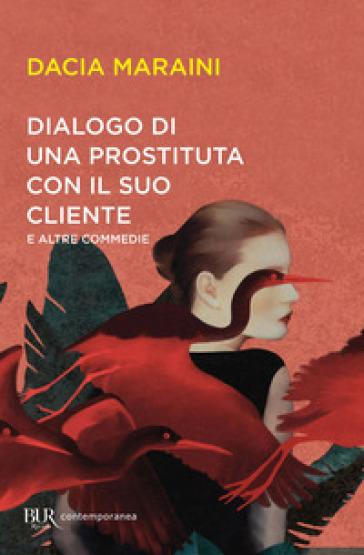 Dialogo di una prostituta con un suo cliente e altre commedie - Dacia Maraini |