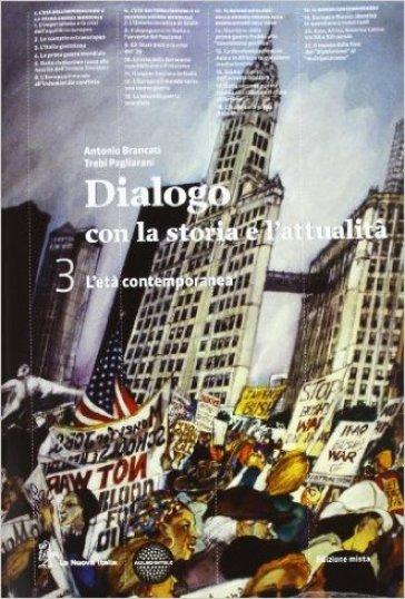 Dialogo con la storia. Per le Scuole superiori. Con espansione online. 3: L'età contemporanea-Atlante - Antonio Brancati |