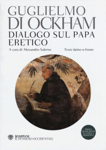 Dialogo sul papa eretico. Testo latino a fronte - Guglielmo di Occam  