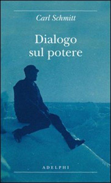 Dialogo sul potere - Carl Schmitt |