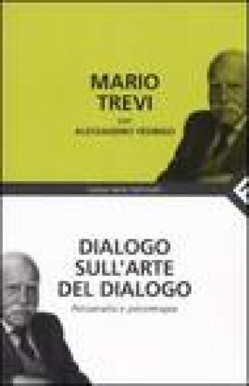 Dialogo sull'arte del dialogo. Psicoanalisi e psicoterapia - Mario Trevi |