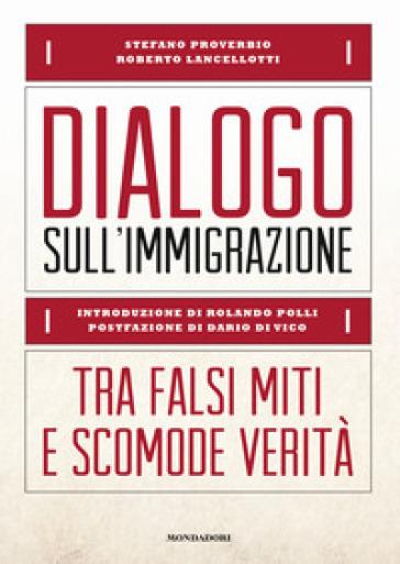 Dialogo sull'immigrazione. Tra falsi miti e scomode verità - Roberto Lancellotti   Rochesterscifianimecon.com