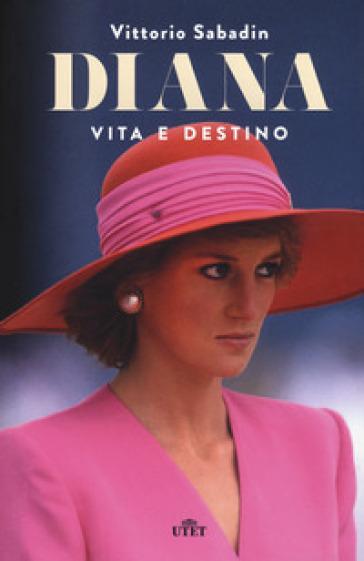 Diana. Vita e destino. Con e-book - Vittorio Sabadin |