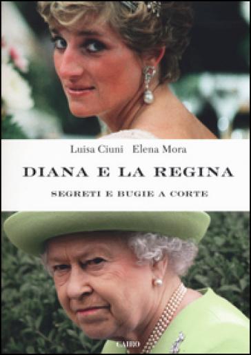 Diana e la regina. Segreti e bugie a corte - Luisa Ciuni | Rochesterscifianimecon.com
