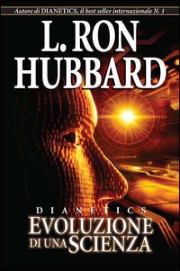 Dianetics. Evoluzione di una scienza - L. Ron Hubbard   Ericsfund.org