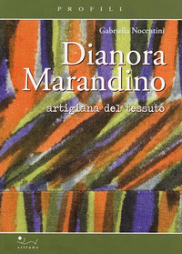 Dianora Marandino. Artigiana del tessuto - Gabriella Nocentini  