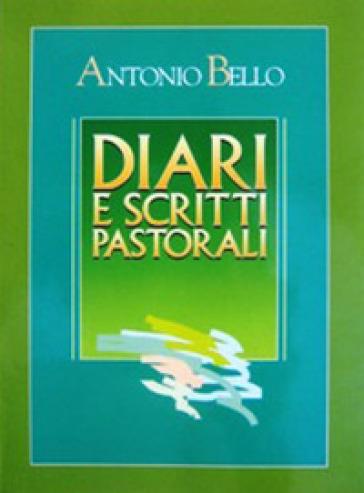 Diari e scritti pastorali. Scritti di Mons. Antonio Bello - Antonio Bello  
