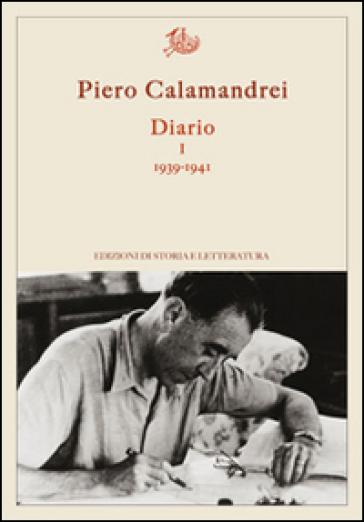 Diario. 1: 1939-1941 - Piero Calamandrei  