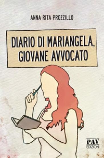 Diario di Mariangela, giovane avvocato - Anna Rita Prozzillo  