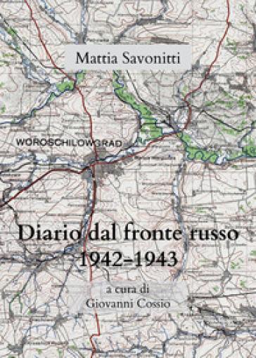 Diario di Mattia Savonitti dal fronte russo (1942-43) - G. Cossio | Kritjur.org