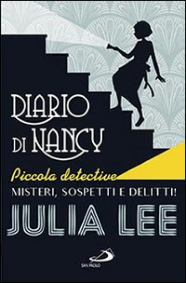 Diario di Nancy piccola detective. Misteri, sospetti e delitti! - Julia Lee  